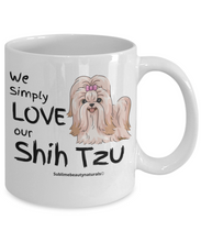 Load image into Gallery viewer, We Simply Love Our Shih Tzu Coffee Mug. Great Gift for Dog Lovers.