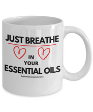 Load image into Gallery viewer, Just Breathe In Your Essential Oils Coffee Mug.