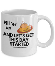 Load image into Gallery viewer, Fill Er Up and Start the Day Coffee Mug. Funny Cute Ceramic 11 Oz Cup.