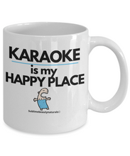 Load image into Gallery viewer, Karaoke is My Happy Place Funny Coffee Mug. Ceramic 11 Ounce.