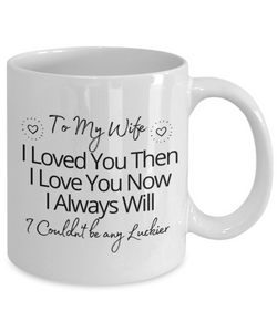 To My Wife I Loved You Then I Love You Now Mug