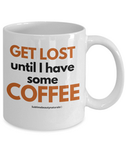 Load image into Gallery viewer, Get Lost Until I Have Coffee - Funny Coffee Mug, Gag Gift. Ceramic 11 Oz.