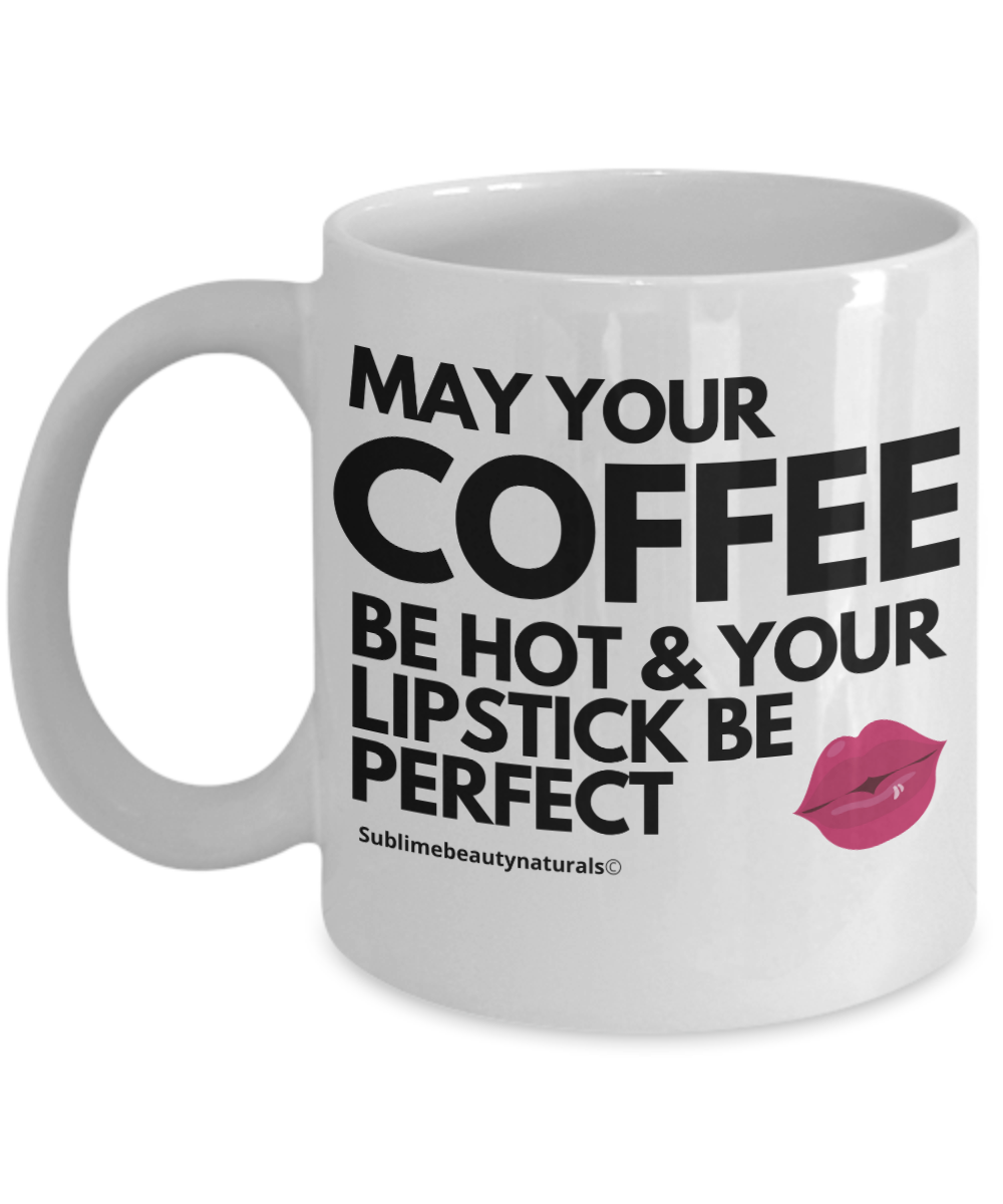 May Your Coffee Be Hot and Lipstick Perfect