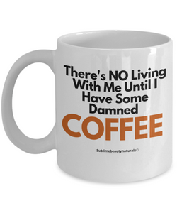 No Living With Me Without Coffee - Funny Coffee Mug Ceramic 11 Oz.