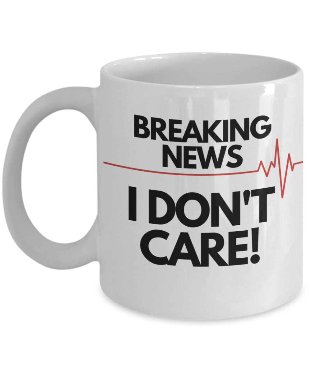 Breaking News, I Don't Care Funny Coffee Mug. Gag Gift Novelty Item. 11 Oz.