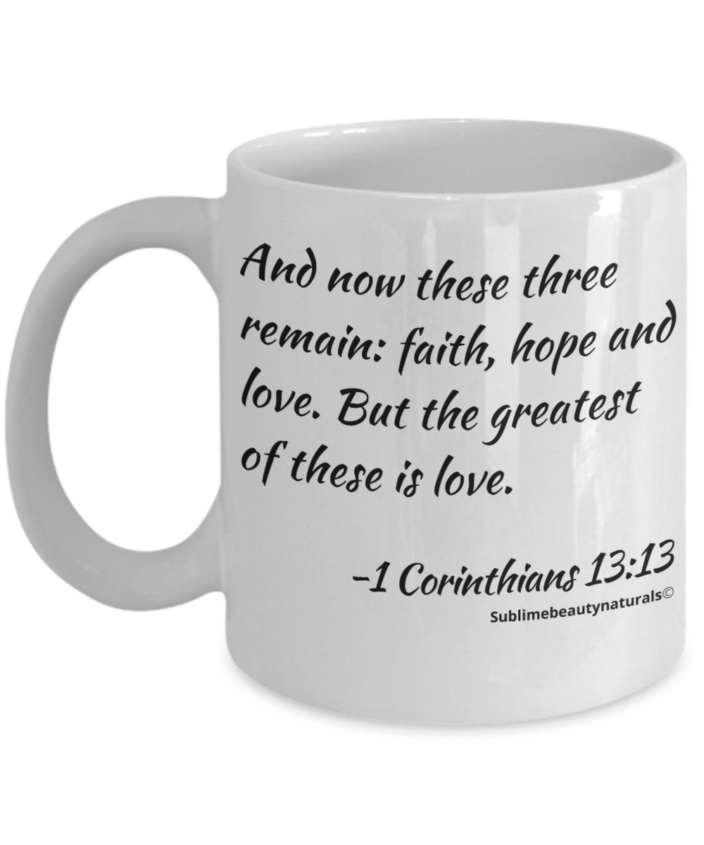 Bible Verse Coffee Mugs - Faith Hope and Love. Novelty Collectible, One or All!