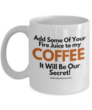 Load image into Gallery viewer, Add Some of Your Fire Juice to My Coffee. Funny Coffee Mug Ceramic 11 Oz.