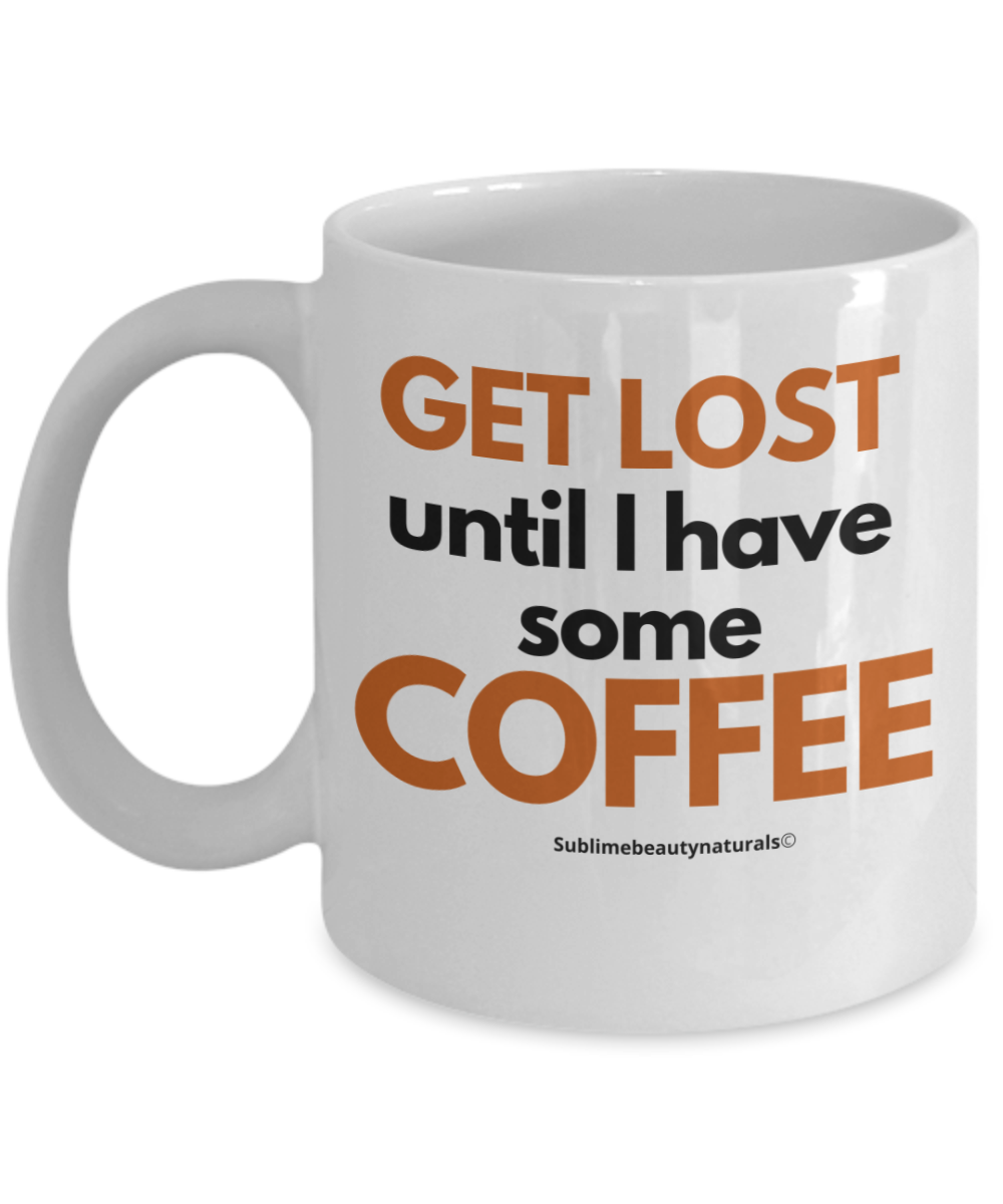 Get Lost Until I Have Coffee - Funny Coffee Mug, Gag Gift. Ceramic 11 Oz.