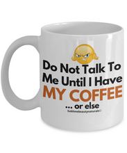 Load image into Gallery viewer, Do Not Talk to Me Until I Have My Coffee. Funny Coffee Mug Ceramic 11 Oz.