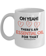 Load image into Gallery viewer, Oh Yeah There's An Essential Oil for That Coffee Mug.