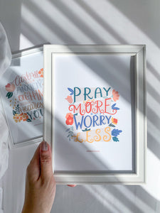 Pray More Worry Less - Print