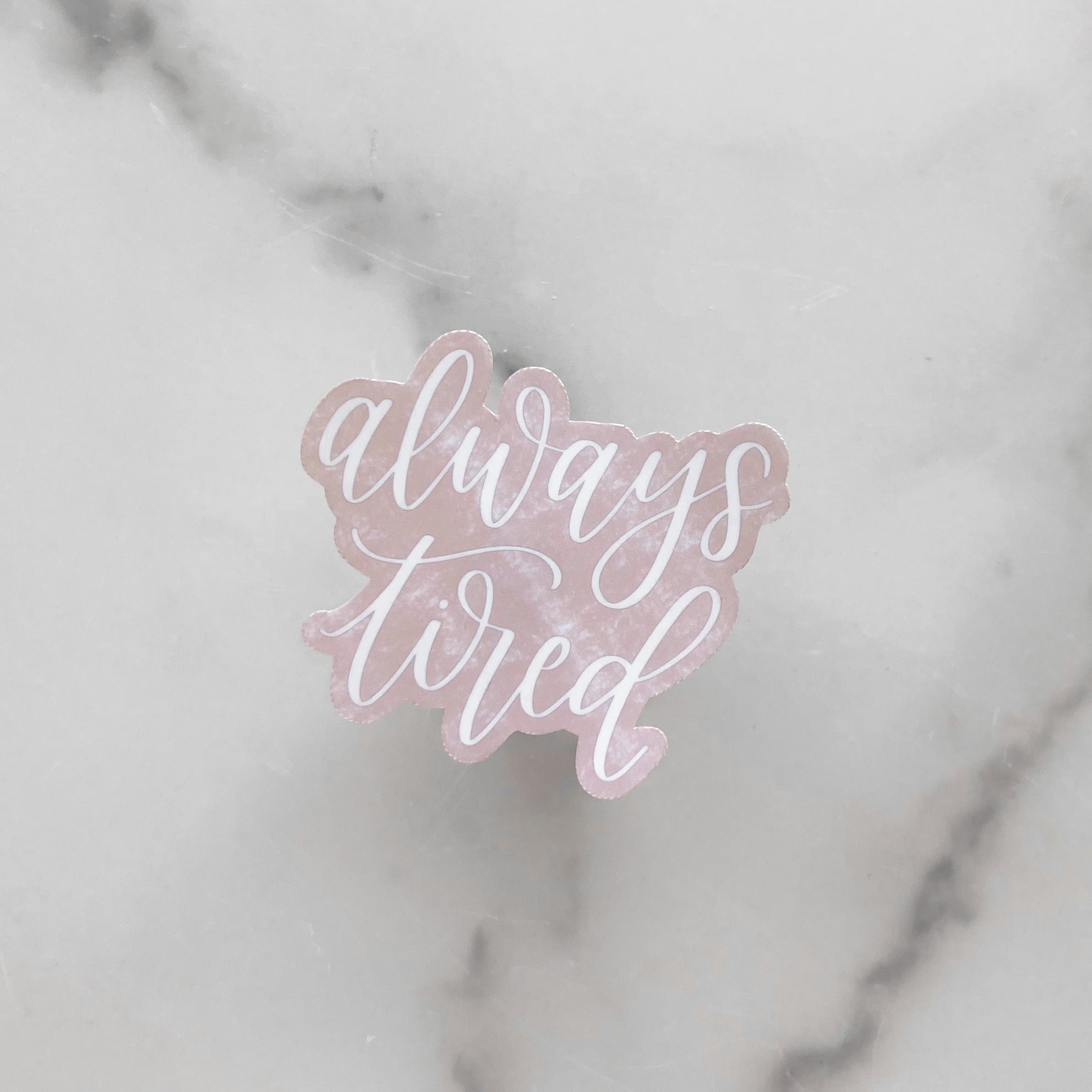 Always Tired | Waterproof Sticker