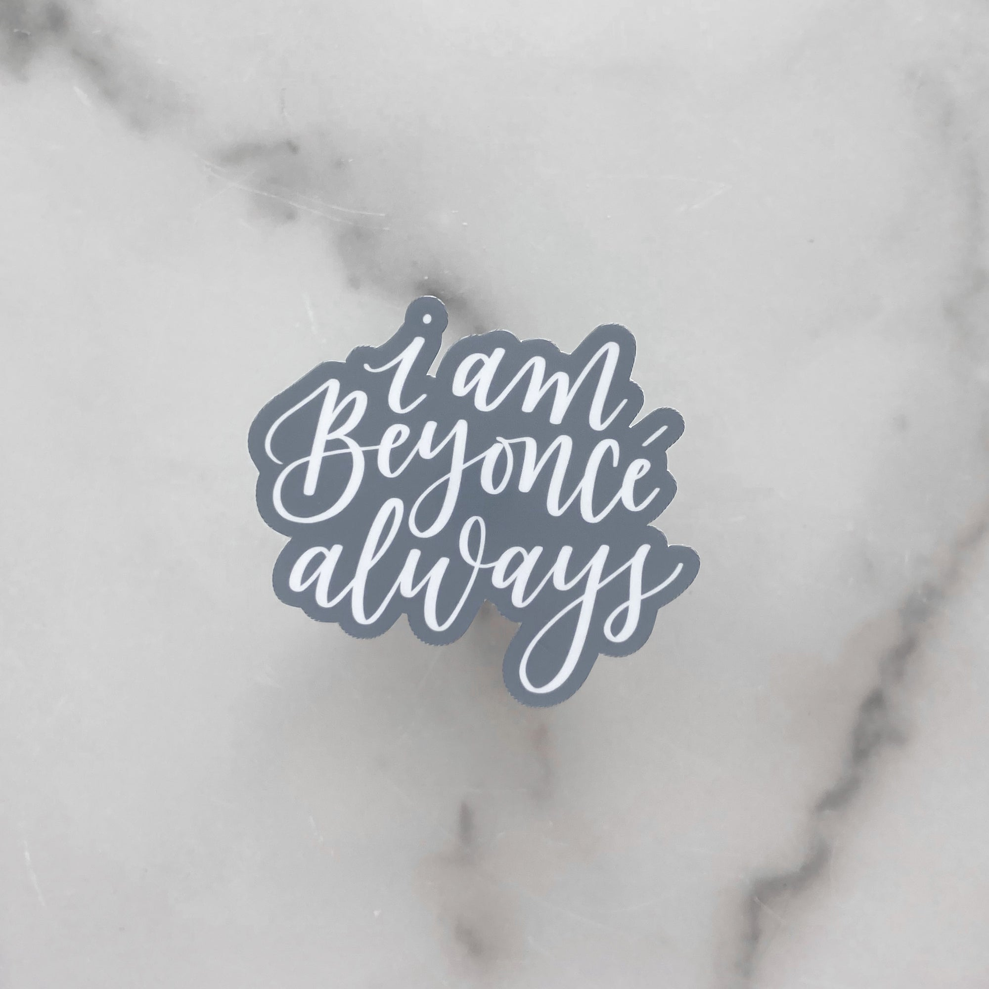 I Am Beyoncé Always | Waterproof Sticker