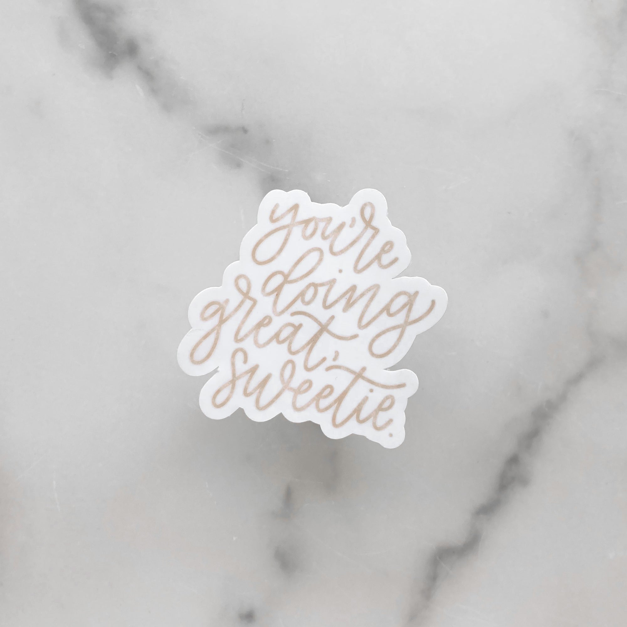 You're Doing Great Sweetie | Waterproof Sticker
