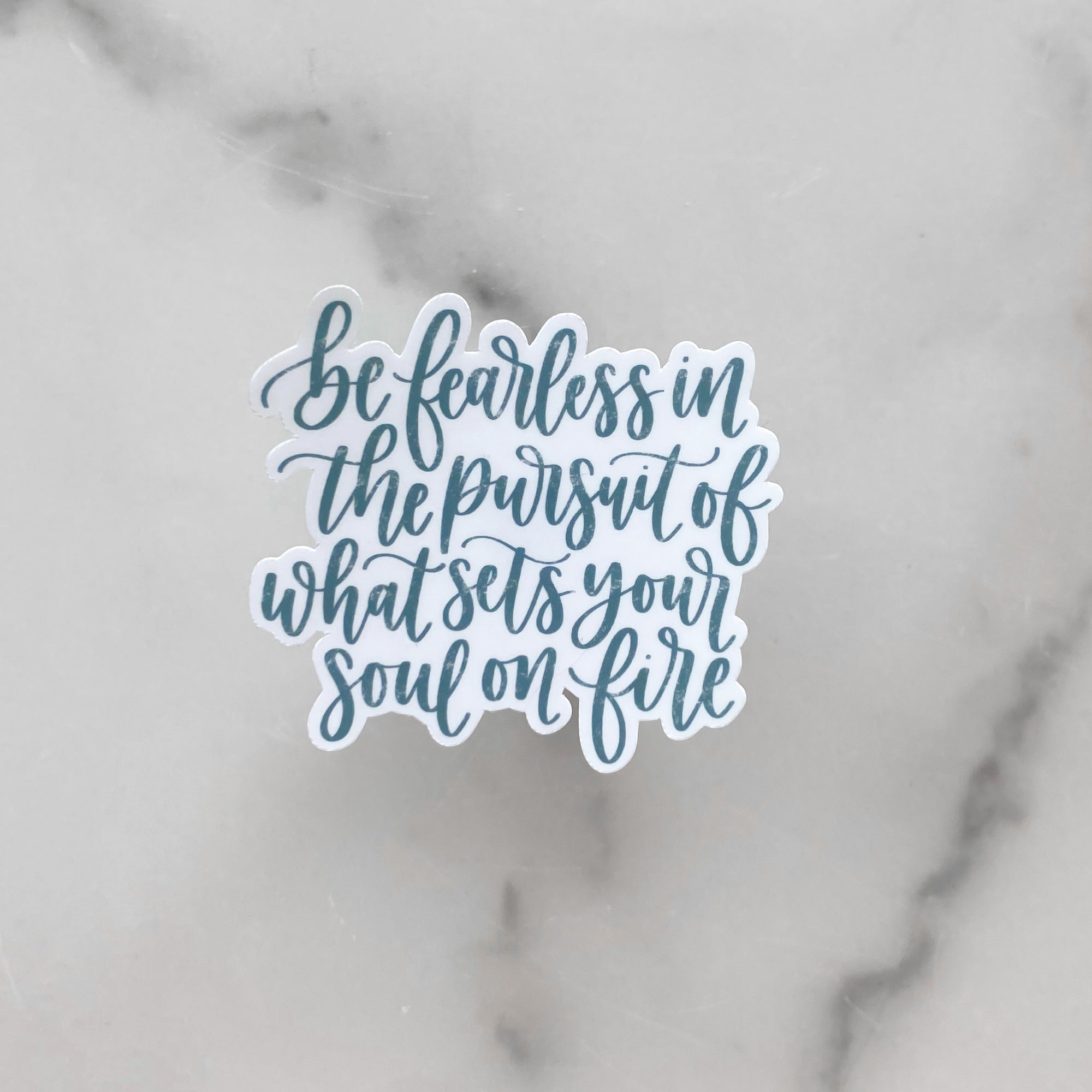 Be Fearless In The Pursuit Of What Sets Your Soul On Fire | Waterproof Sticker