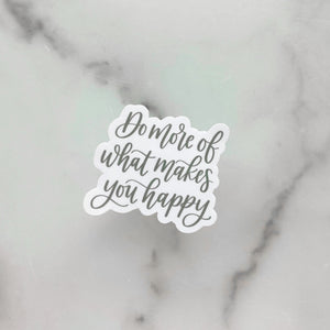 Do More of What Makes You Happy | Waterproof Sticker