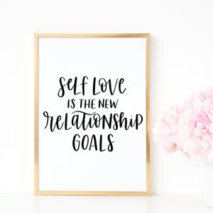 Self Love Is The New Relationship Goals | Hand Lettered Print