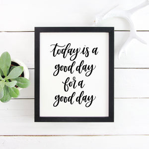 Today is a Good Day for a Good Day | Hand Lettered Print