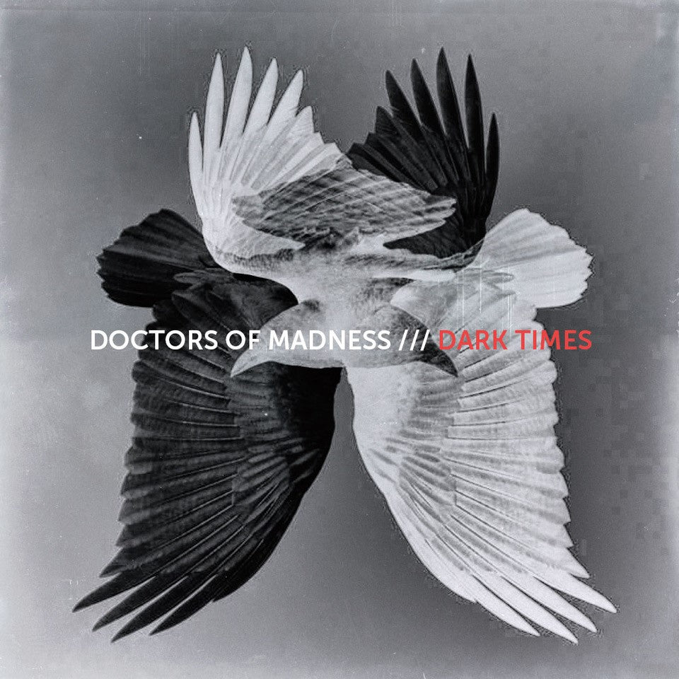 DOCTORS OF MADNESS – DARK TIMES