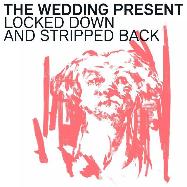 The Wedding Present  - Locked Down & Stripped Back  19/02/21