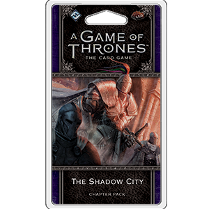 A Game of Thrones LCG 2nd Edition: The Shadow City
