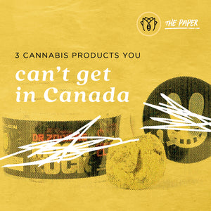 3 Cannabis products you can't get in Canada