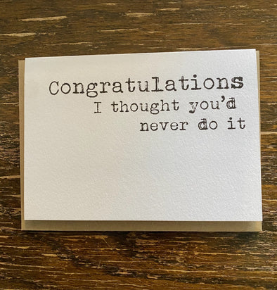 Card-Congratulations I Thought You'd Never Do It