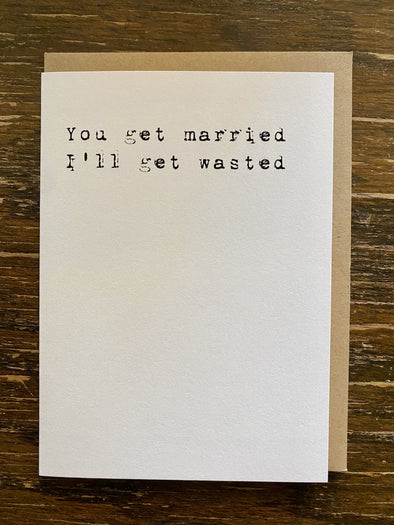 Card-You Get Married I'll Get Wasted