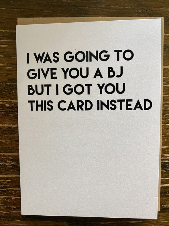 Card- I Was Going To Give You A BJ....BUT