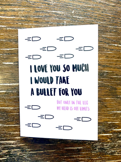 Card- I Would Take A Bullet For You