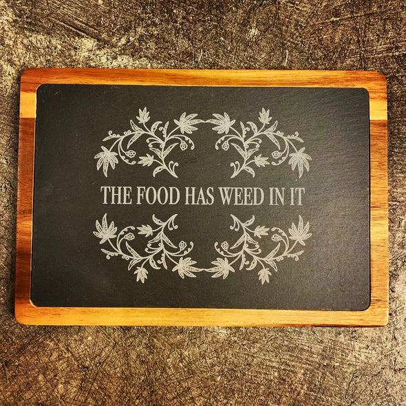 Slate Serving Board- The Food Has Weed In It