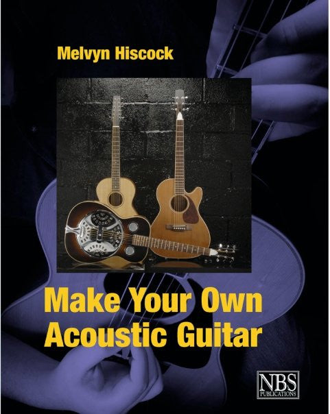 Make your own acoustic guitar - Melvyn Hiscock