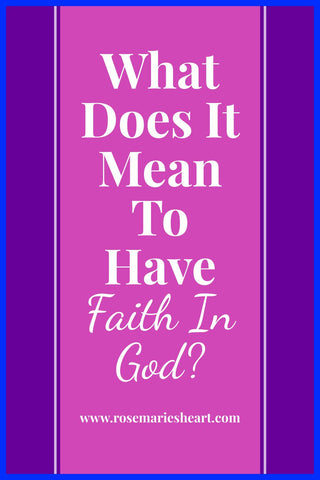 pink and purple background with words what does it mean to have faith in God by rosemarie's heart