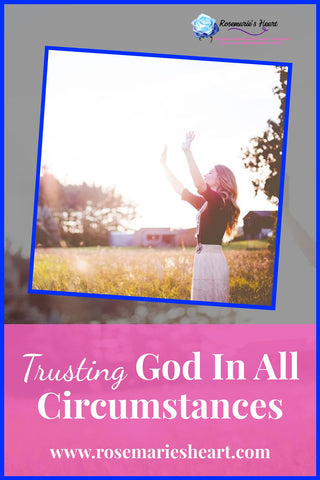girl with hands raised to god with the words trusting god in all circumstances by rosemaries heart