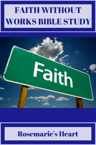 faith without works bible study with road sign that says faith by rosemaries heart