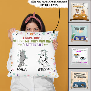 Custom I Work Hard So That My Cat Can Have A Better Life Personalized Indoor Pillow 18 x 18