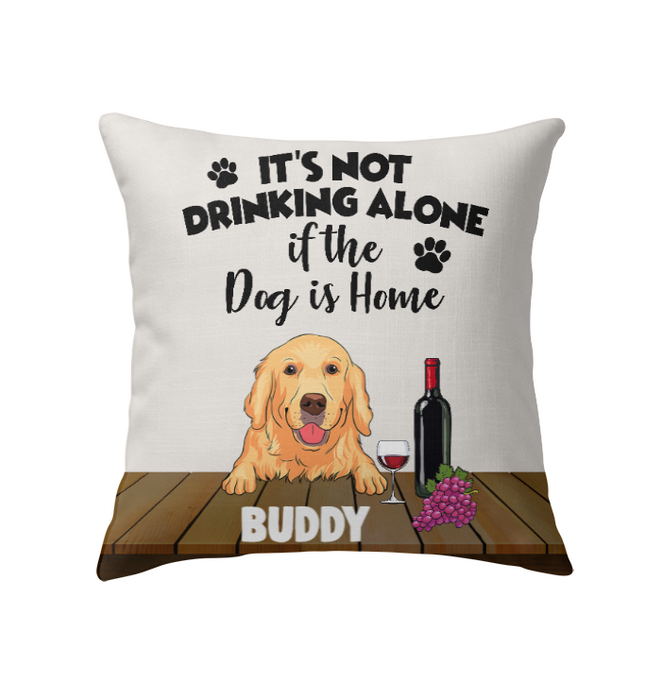 Custom It's Not Drinking Alone If The Dog's Home Personalized Indoor Pillow 18 x 18
