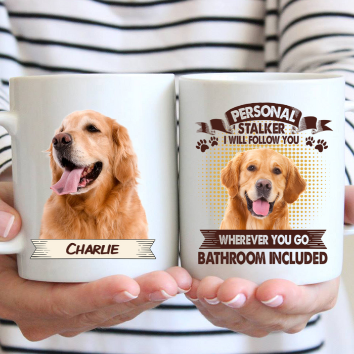 Custom Name Personal Stalker I Will Follow You Personalized Dog Photo Mug