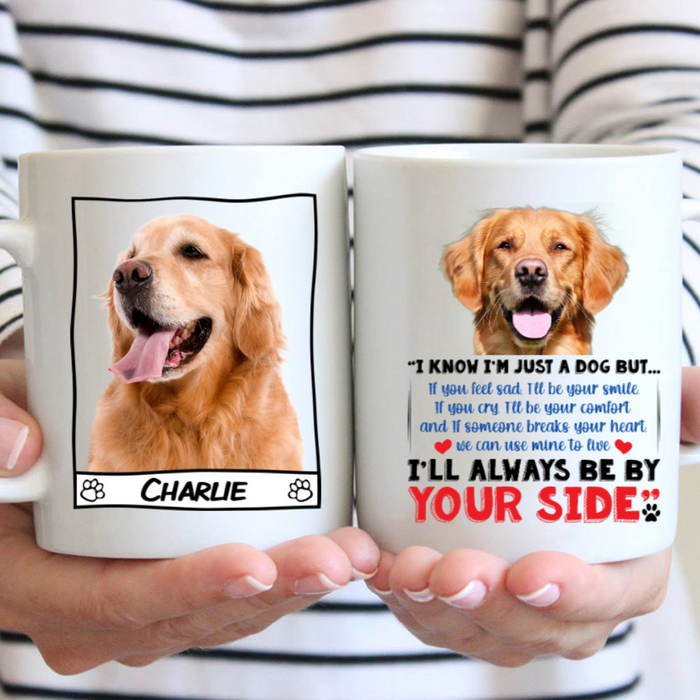 Custom Name I'm Just A Dog But I'll Always Be By Your Side Personalize Dog Photo Mug