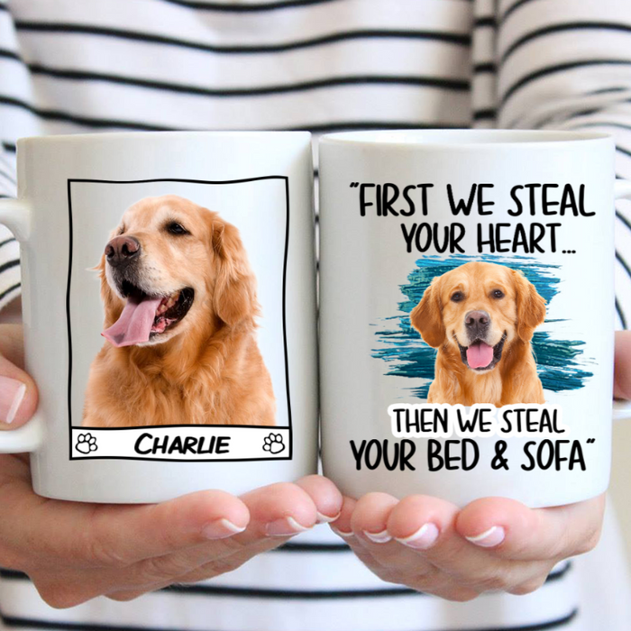 Custom Name First We Steal Your Heart Then We Steal Your Bed & Sofa Personalize Pet Photo Mug