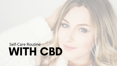 How To Incorporate CBD Products Into Your Self-Care Routine