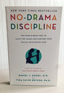 No-Drama Discipline : The Bestselling Parenting Guide to Nurturing Your Child's Developing Mind