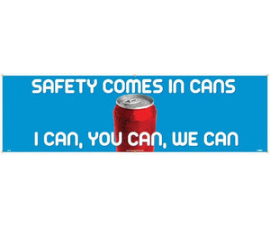 BANNER, SAFETY COMES IN CANS I CAN YOU CAN WE CAN, 3FT X 10FT