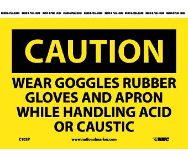 C103 National Marker Personal Protection Safety Signs Caution Wear Goggles Rubber Gloves And Apron While Handling Acid Or Caustic Safety Signs
