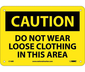 CAUTION, DO NOT WEAR LOOSE CLOTHING IN THIS AREA, 7X10, RIGID PLASTIC