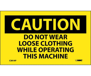 CAUTION, DO NOT WEAR LOOSE CLOTHING WHILE OPERATING THIS MACHINE, 3X5, PS VINYL, 5/PK