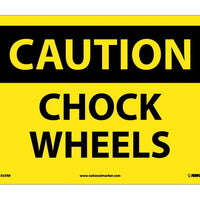 CAUTION, CHOCK WHEELS, 10X14, RIGID PLASTIC