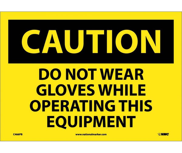 C466 National Marker Personal Protection Safety Signs Caution Do Not Wear Gloves While Operating This Equipment