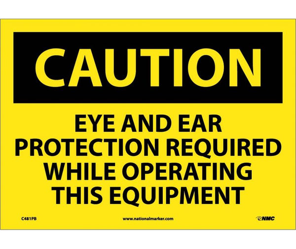 C481 National Marker Personal Protection Safety Signs Caution Eye And Ear Protection Required While Operating This Equipment