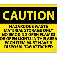 CAUTION, HAZARDOUS WASTE MATERIAL STORAGE ONLY NO SMOKING OPEN FLAMES OR OPEN LIGHTS IN THIS AREA EACH ITEM MUST HAVE A DISPOSAL TAG ATTACHED, 10X14, PS VINYL